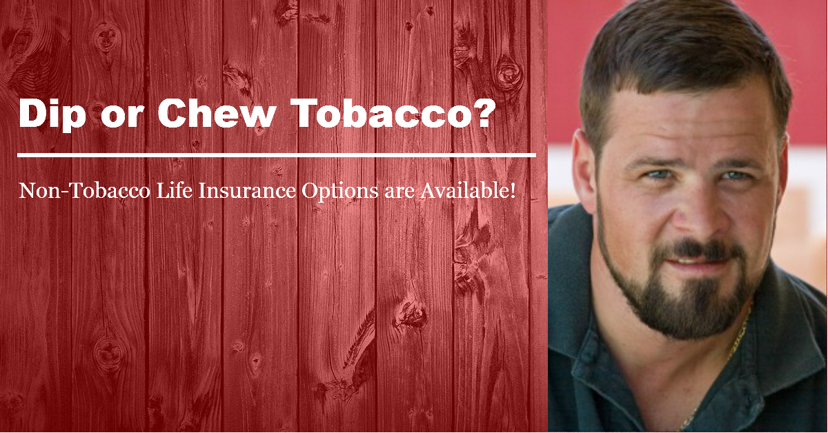 Chewer Non Tobacco Life Insurance Options for Smokeless Tobacco Chewers and Dippers