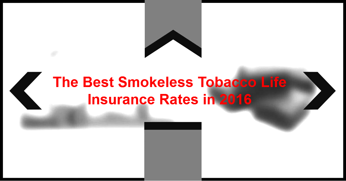 Best Smokeless Tobacco Life Insurance Rates in 2016