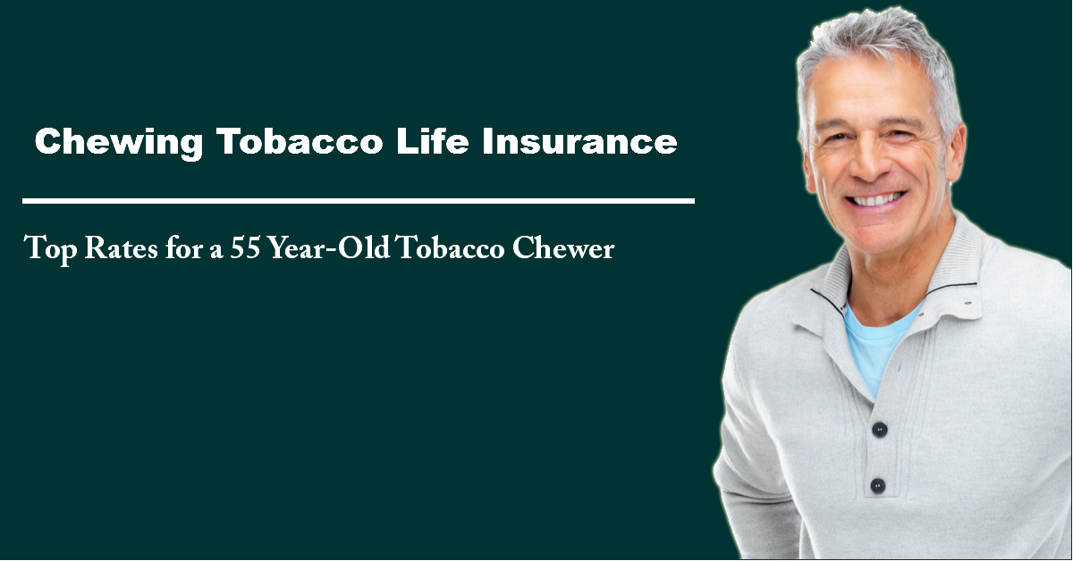Rates for Chewing Tobacco Life Insurance for 55 Year Old