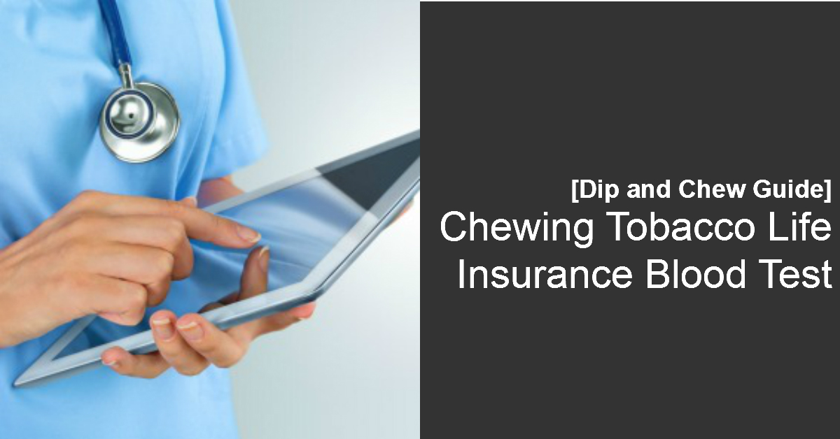 The chewing tobacco life insurance blood test is explained in this post